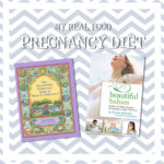 My Real Food Pregnancy Diet | Beth Dreyer Photography